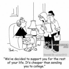 'We've decided to support you for the rest of your life. It's cheaper than sending you to college.'